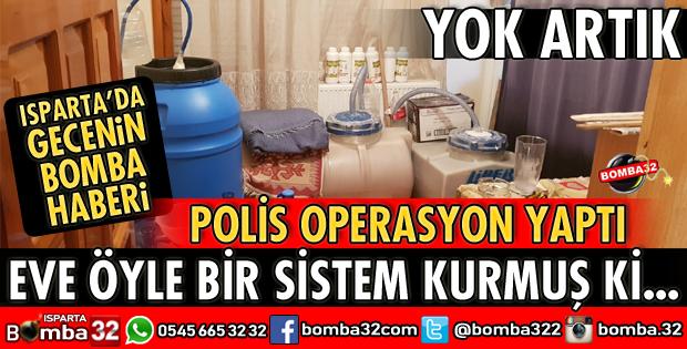 ISPARTA POLİSİNDEN MÜTHİŞ OPERASYON