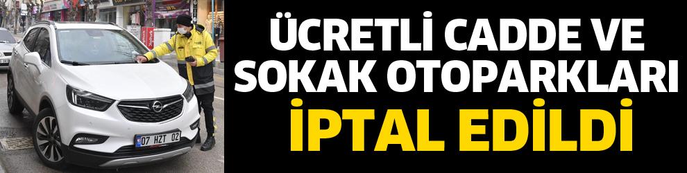 CADDE VE SOKAK OTOPARKLARI İPTAL EDİLDİ