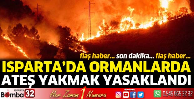 Isparta'da ormanlarda ateş yakmak yasaklandı