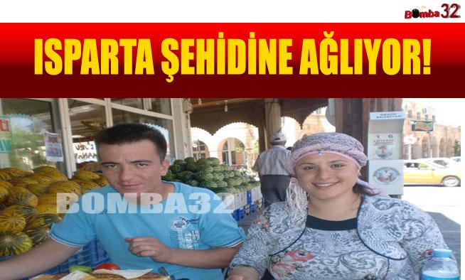 ISPARTA ŞEHİDİNE AĞLIYOR!