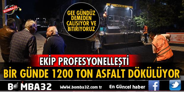 BİR GÜNDE 1200 TON ASFALT DÖKÜLÜYOR