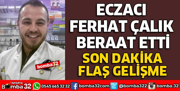 ECZACI FERHAT ÇALIK BERAAT ETTİ