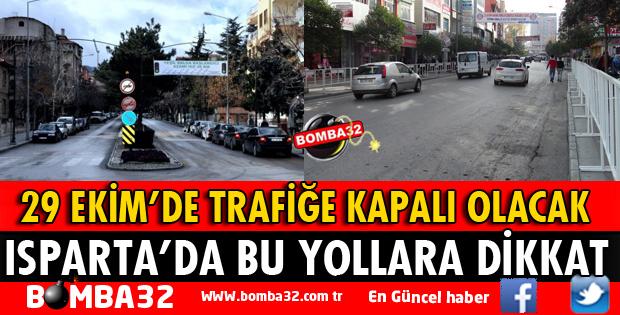 ISPARTA'DA BU YOLLARA DİKKAT!