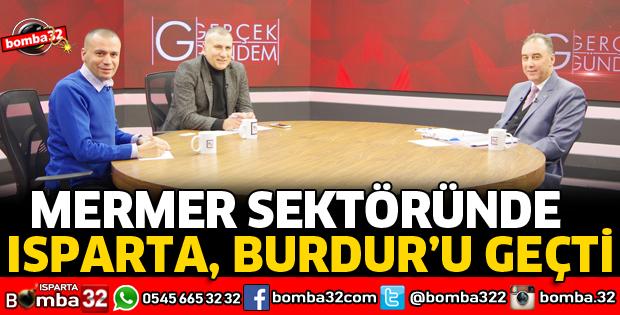 MERMER SEKTÖRÜNDE ISPARTA, BURDUR'U GEÇTİ