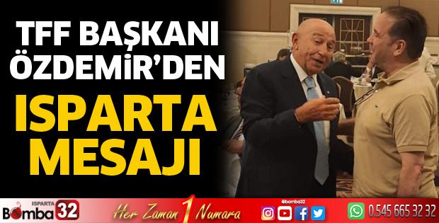 TFF Başkanı Özdemir'den Isparta mesajı