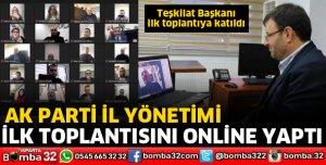 AK PARTİ İL YÖNETİMİ İLK TOPLANTISINI ONLİNE YAPTI