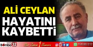 Ali Ceylan hayatını kaybetti