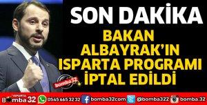 BAKAN ALBAYRAK'IN ISPARTA PROGRAMI İPTAL