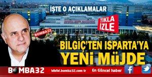 BİLGİÇ'TEN ISPARTA'YA YENİ MÜJDE