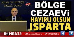 BÖLGE CEZAEVİ ISPARTA'YA KAZANDIRILDI...