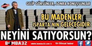 BU MADENLER ISPARTA'NIN GELECEĞİDİR