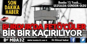 BURDUR'DA FETÖCÜLER BİR BİR KAÇIRILIYOR