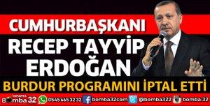CUMHURBAŞKANININ BURDUR PROGRAMI İPTAL EDİLDİ