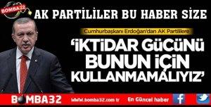 Erdoğan: İktidar gücünü bunun için kullanmamalıyız