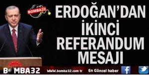 Erdoğan'dan ikinci referandum mesajı