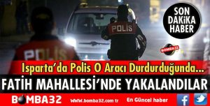 FATİH MAHALLESİ'NDE YAKALANDILAR