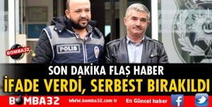İFADESİ ALINDI SERBEST BIRAKILDI