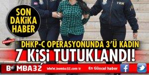 ISPARTA DHKP-C OPERASYONUNDA 7 KİŞİ TUTUKLANDI