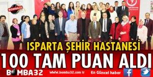 ISPARTA ŞEHİR HASTANESİ 100 TAM PUAN ALDI