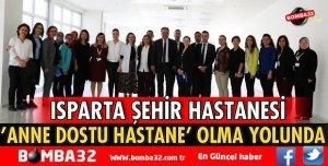 ISPARTA ŞEHİR HASTANESİ ANNE DOSTU HASTANE OLMA YOLUNDA