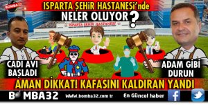 ISPARTA ŞEHİR HASTANESİ'NDE CADI AVI BAŞLADI
