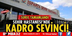 ISPARTA ŞEHİR HASTANESİNDE KADRO SEVİNCİ!