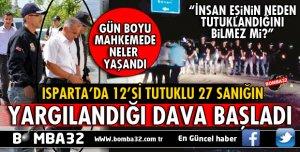 ISPARTA'DA 12'Sİ TUTUKLU 27 SANIĞIN YARGILANDIĞI DAVA BAŞLADI