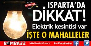 ISPARTA'DA BAZI MAHALLELERDE ELEKTRİK KESİNTİSİ YAŞANACAK