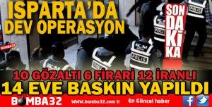 ISPARTA'DA EŞ ZAMANLI 14 EVE BASKIN YAPILDI