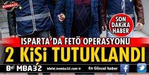 ISPARTA'DA FETÖ OPERASYONUNDA 2 TUTUKLAMA