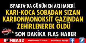 ISPARTA'DA KARI-KOCA SOBADAN SIZAN KARBONMONOKSİT GAZINDAN ZEHİRLENEREK ÖLDÜ