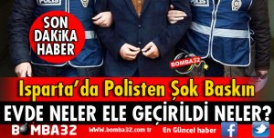 ISPARTA'DA POLİSTEN ŞOK BASKIN