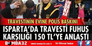 ISPARTA'DA TRAVESTİNİN EVİNE POLİS BASKINI