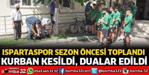 ISPARTASPOR SEZON ÖNCESİ KURBAN KESİP, DUA ETTİ