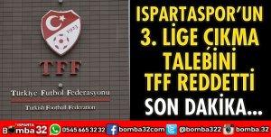 ISPARTASPOR'UN TALEBİNİ TFF REDDETTİ