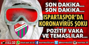 ISPARTASPOR'DA KORONAVİRÜS ŞOKU