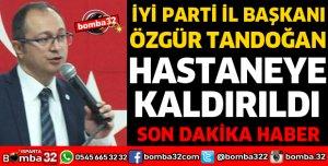 İYİ PARTİ İL BAŞKANI HASTANEYE KALDIRILDI