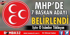 MHP'DE 7 BAŞKAN ADAYI BELİRLENDİ