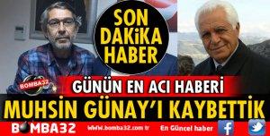 MUHSİN GÜNAY'I KAYBETTİK!