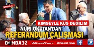 NURİ OKUTAN'DAN REFERANDUM ÇALIŞMASI