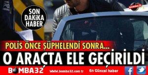POLİSİN DURDURDUĞU ARAÇTA ELE GEÇİRİLDİ