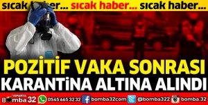 POZİTİF VAKA SONRASI KARANTİNA ALTINA ALINDI