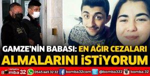 Sevgilisi tarafından öldürülen Gamze'nin babası: En ağır cezaları almalarını istiyorum