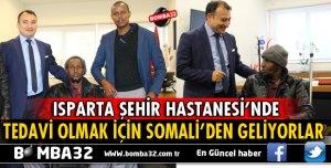 TEDAVİ OLMAK İÇİN SOMALİ'DEN ISPARTA'YA GELİYORLAR