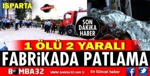 YALVAÇ İPLİK FABRİKASINDA PATLAMA!