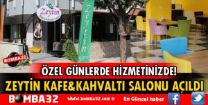 ZEYTİN KAFE&KAHVALTI SALONU HİZMETTE