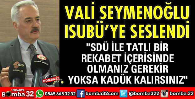 VALİ SEYMENOĞLU ISUBÜ'YE SESLENDİ